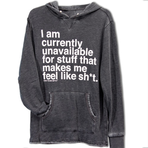 Currently Unavailable for Shit Hoodie | One Tough Bitch