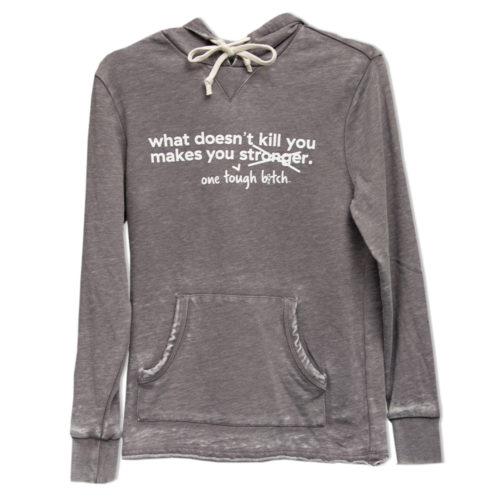 What doesn't kill you makes you one tough bitch hoodie
